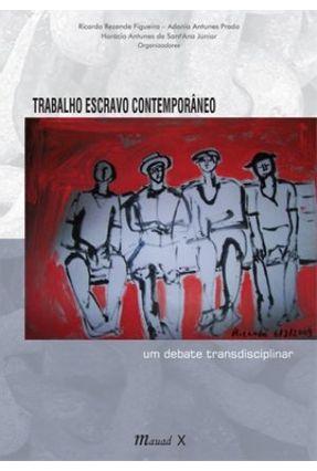Trabalho Escravo Contemporâneo - Um Debate Transdisciplinar - Figueira,Ricardo Rezende Prado,Adonia Antunes Antunes De Sant'ana Júnior ,Horácio   Hoshan.org