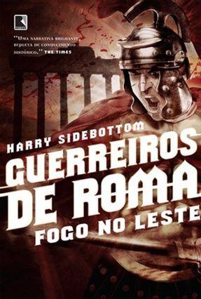 Guerreiros De Roma - Fogo No Leste - Sidebottom,Harry | Hoshan.org