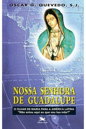 Nossa Senhora de Guadalupe  (c.licoes e Respostas do Clap) - Quevedo,Oscar Gonzalez | Tagrny.org