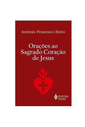 Orações ao Sagrado Coração de Jesus - Bohn,Antônio Francisco   Nisrs.org
