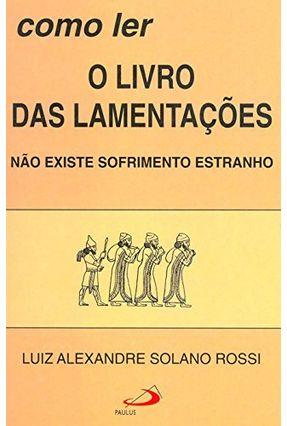 Livro Das Lamentacoes, o  (C.Como Ler A Biblia) - Rossi,Luiz Alexandre Solano pdf epub
