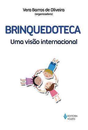 Brinquedoteca - Uma Visão Internacional - Oliveira,Vera Barros de | Hoshan.org