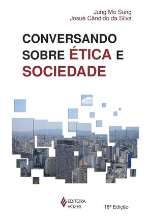 Conversando Sobre Ética e Sociedade - 17ª Ed. 2011 - Sung,Jung Mo pdf epub