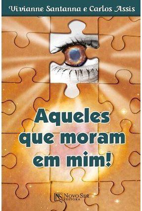 Aqueles Que Moram Em Mim - Assis,Carlos Santanna ,Vivianne | Tagrny.org