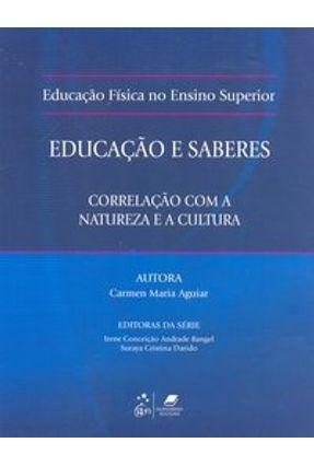 Educação Física no Ensino Superior - Educação e Saberes - Correlação com a Natureza e a Cultura - Aguiar,Carmen Maria | Tagrny.org
