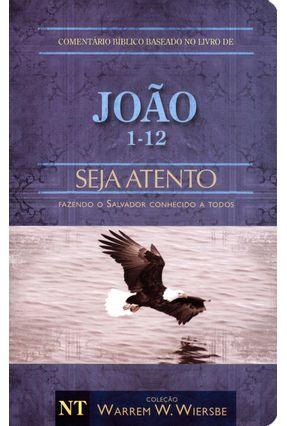 João 1-12 - Seja Atento - Fazendo o Salvador Conhecido A Todos - Col. Warren W. Wiersbe - Wiersbe,Warren W. pdf epub