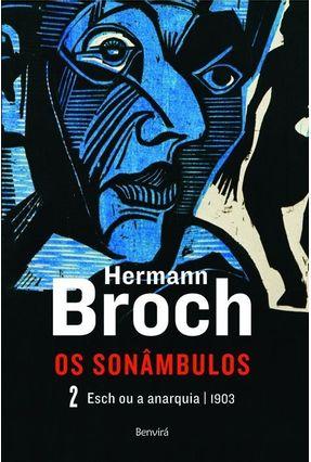 Esch Ou A Anarquia - Trilogia Os Sonâmbulos - Vol. 2 - Broch,Hermann   Hoshan.org