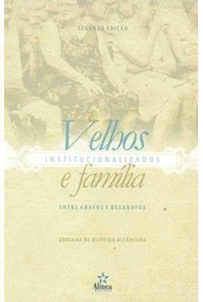 Velhos Institucionalizados e Família - Entre Abafos e Desabafos - Alcântara,Adriana de Oliveira | Hoshan.org