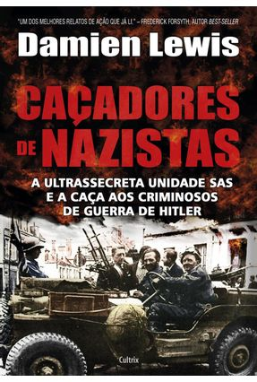 Caçadores de Nazistas - A Ultrassecreta Unidade Sas e A Caça Aos Criminosos de Guerra de Hitler - Lewis,Damien | Tagrny.org