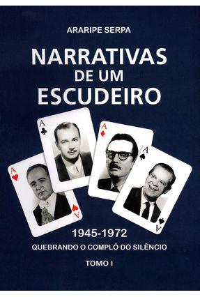 Narrativas de Um Escudeiro - 1945-1972 - Tomo I - Serpa,Araripe   Hoshan.org