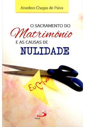 O Sacramento do Matrimônio e As Causas da Nulidade - Paiva,Anselmo Chagas De | Tagrny.org
