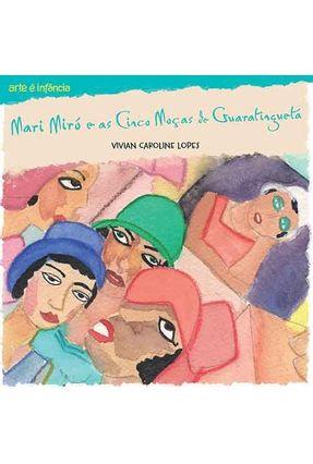 Mari Miró e As Cinco Moças de Guaratinguetá - Col. Arte É Infância - Lopes,Vivian Caroline | Nisrs.org