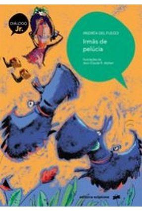 Irmãs de Pelúcia - Col. Diálogo Júnior - Fuego,Andréa Del   Tagrny.org