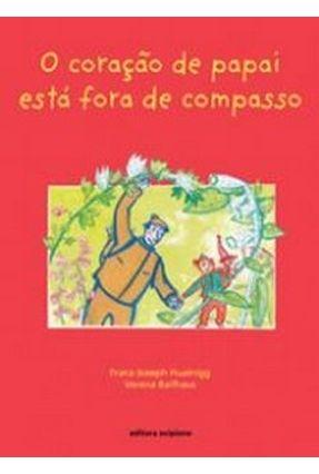 O Coração de Papai Está Fora de Compasso - Col. Igualdade na Diferença - Huainigg,Franz-joseph | Tagrny.org