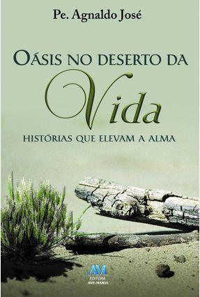 Oásis No Deserto da Vida - Histórias Que Elevam A Alma - Padre Agnaldo José pdf epub