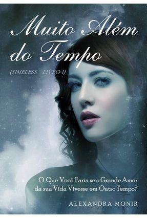 Muito Além do Tempo - Timeless - Livro 1 - Monir,Alexandra | Hoshan.org