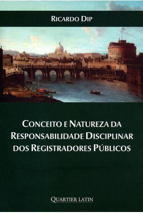 Conceito e Natureza da Responsabilidade Disciplinar Dos Registros Públios - Dip,Ricardo pdf epub