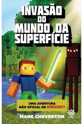 Invasão do Mundo da Superfície - Uma Aventura Não-Oficial de Minecraft - Cheverton,Mark pdf epub