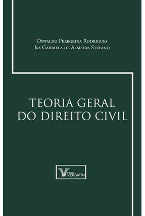 Teoria Geral do Direito Civil - 2ª Ed. 2017 - Rodrigues,Oswaldo Peregrina Stefano,Isa Gabriela de Almeida | Tagrny.org