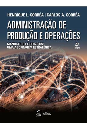 Administração de Produção e Operações - Manufatura e Serviços - 4ª Ed. 2017 - Corrêa,Henrique L. Corrêa,Carlos A. | Hoshan.org