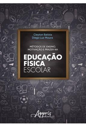 Métodos De Ensino, Motivação E Prazer Na Educação Física Escolar - Diego Luz Moura Cleyton Batista | Tagrny.org