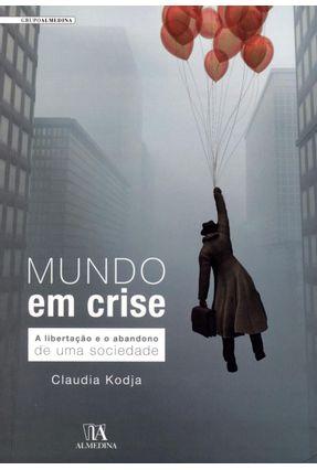 Edição antiga - Mundo Em Crise - a Libertação e o Abandono de Uma Sociedade - Kodja,Claudia   Nisrs.org