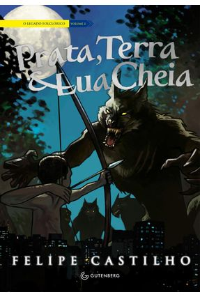 Prata, Terra & Lua Cheia - Série o Legado Folclórico - Vol. 2 - Castilho,Felipe | Tagrny.org