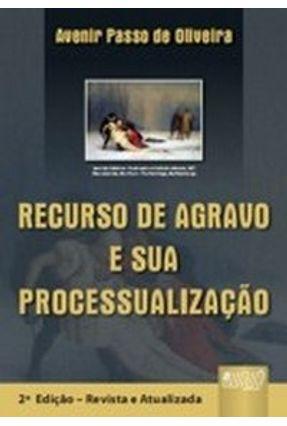 Recurso de Agravo e Sua Processualização - 2ª Ed. - Oliveira,Avenir Passo de   Hoshan.org