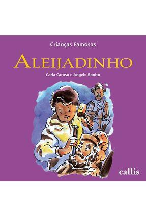 Crianças Famosas - Aleijadinho - Nova Ortografia - Bonito,Angelo Caruso,Carla   Hoshan.org