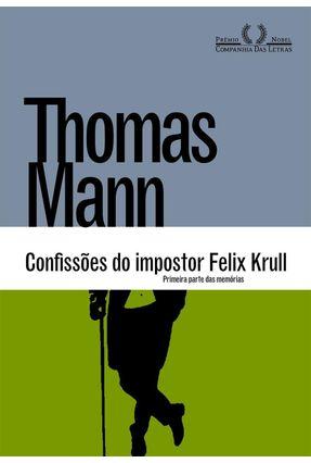 Confissões Do Impostor Felix Krull - Primeira Parte Das Memórias - Mann,Thomas pdf epub
