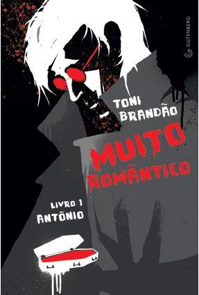 Muito Romântico - Livro 1 - Antônio - Brandão, Toni | Hoshan.org
