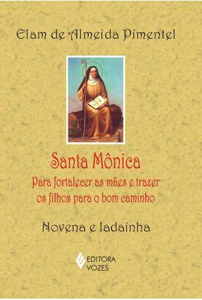 Santa Mônica - Para Fortalecer as Mães e Trazer os Filhos para o Bom Caminho - Novena e Ladainha - Pimentel,Elam de Almeida | Tagrny.org