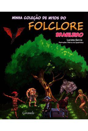 Minha Coleção de Mitos do Folclore Brasileiro - Garcia,Luciana De Almeida | Nisrs.org