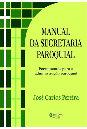 Manual da Secretaria Paroquial - Ferramentas para a Administração Paroquial - Pereira,José Carlos   Hoshan.org