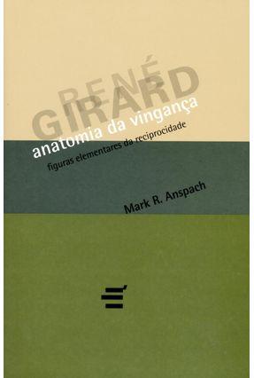 Anatomia da Vingança - Figuras Elementares da Reciprocidade - Anspach,Mark R. pdf epub