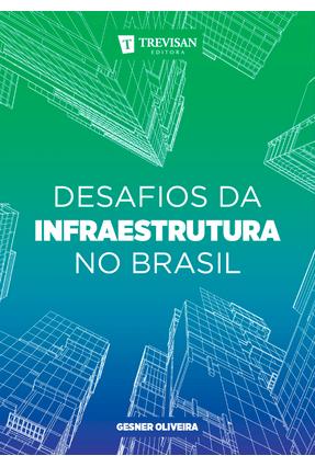 Desafios da Infraestrutura No Brasil - Oliveira,Gesner pdf epub