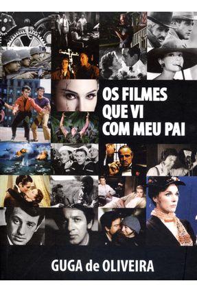 Edição antiga - Os Filmes Que Vi Com Meu Pai - Oliveira,Guga de | Tagrny.org