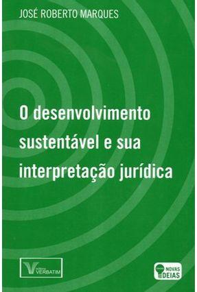 O Desenvolvimento Sustentável e Sua Interpretação Jurídica - Marques,José Roberto pdf epub
