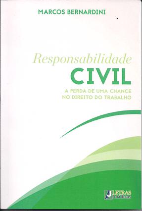 Responsabilidade Civil - A Perda de Uma Chance No Direito de Trabalho - Bernardini,Marcos pdf epub