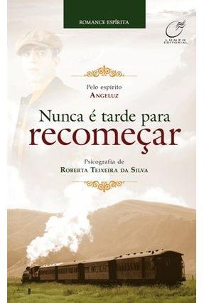Nunca É Tarde Para Recomeçar - Teixeira da Silva,Roberta | Hoshan.org