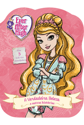 Ever After Higth - A Verdadeira Beleza - e Outras Histórias - Editora Ciranda Cultural | Tagrny.org