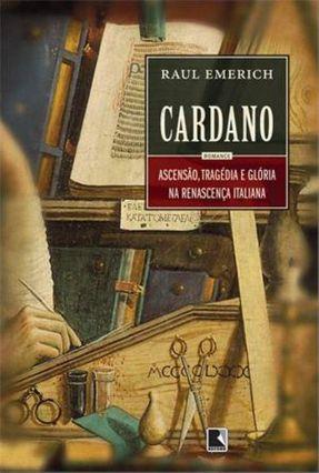 Cardano - Ascensão , Tragédia e Glória na Renascença Italiana - Emerich,Raul | Hoshan.org