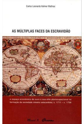 As Múltiplas Faces da Escravidão - Mathias,Carlos Leonardo Kelmer | Nisrs.org