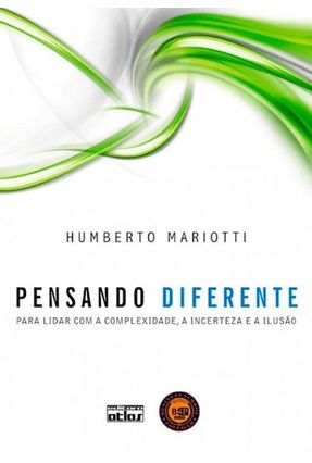 Pensando Diferente - Para Lidar Com A Complexidade, A Incerteza e A Ilusão - Mariotti,Humberto | Hoshan.org