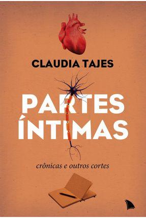 Partes Íntimas - Crônicas e Outros Cortes - Tajes,Claudia | Hoshan.org