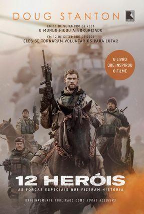 12 Heróis - As Forças Especiais Que Fizeram História - Stanton,Doug | Hoshan.org