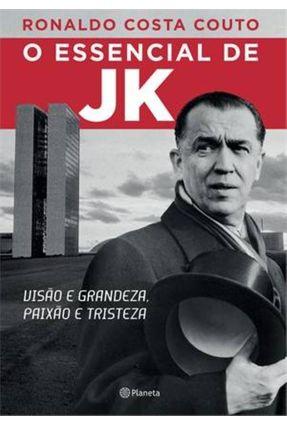 O Essencial de Jk - Visão e Grandeza, Paixão e Tristeza - Couto,Ronaldo Costa | Tagrny.org