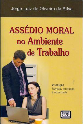 Assédio Moral No Ambiente de Trabalho - 2ª Ed. 2012 - Silva,Jorge Luiz de Oliveira | Nisrs.org
