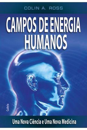 Campos de Energia Humanos - Uma Nova Ciência e Uma Nova Medicina - Ross,Colin A. pdf epub