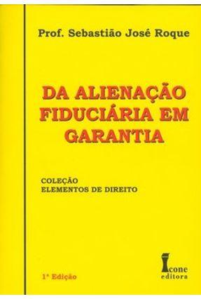Da Alienação Fiduciária em Garantia - Col. Elementos de Direito - Roque,Prof. Sebastiao Jose pdf epub